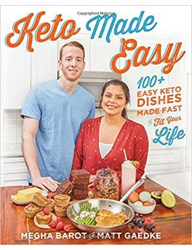 Keto Made Easy: 100+ Easy Keto Dishes Made Fast To Fit Your Life by Megha Barot