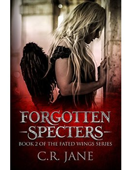 Forgotten Specters: The Fated Wings Series Book 2 by C.R. Jane
