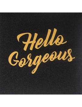 Hello Gorgeous Glitter Canvas Wall Art   20 X 20 In. by Unbranded