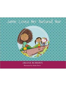 Jamie Loves Her Natural Hair by Ariane Roberts
