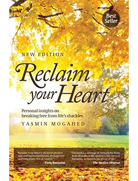 Reclaim Your Heart: Personal Insights On Breaking Free From Life's Shackles by Yasmin Mogahed