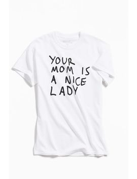 Your Mom Is A Nice Lady Tee by Urban Outfitters
