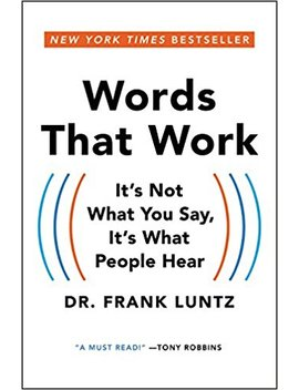 Words That Work: It's Not What You Say, It's What People Hear by Frank I. Luntz