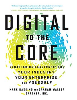 Digital To The Core: Remastering Leadership For Your Industry, Your Enterprise, And Yourself by Mark Raskino