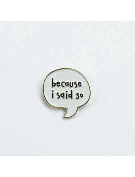 Because I Said So Enamel Pin   Mom Pin   Bossy   Lapel Pin For Mom   Mother's Day Gift   Just Because   Bff by Etsy