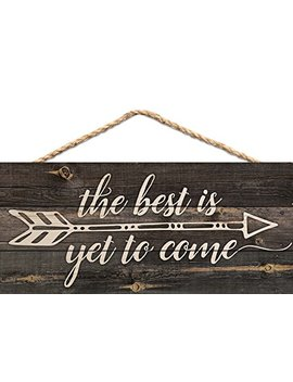 The Best Is Yet To Be Arrow Rustic 5 X 10 Wood Plank Design Hanging Sign by P Graham Dunn