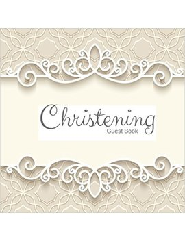 "Christening Guest Book: Keepsake Message Log With 100 Formatted Lined & Unlined Pages With Gift Log, Quotes, Photo Pages, For Family And Friends To ... 8.5""X8.5"" Paperback (Baby Gifts) (Volume 1) by Amazon"